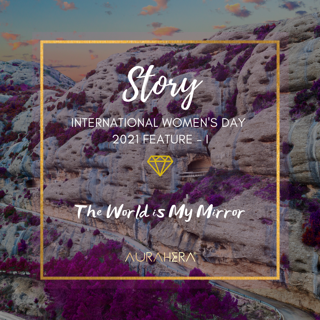 International Women's Day Feature 1| The World is My Mirror